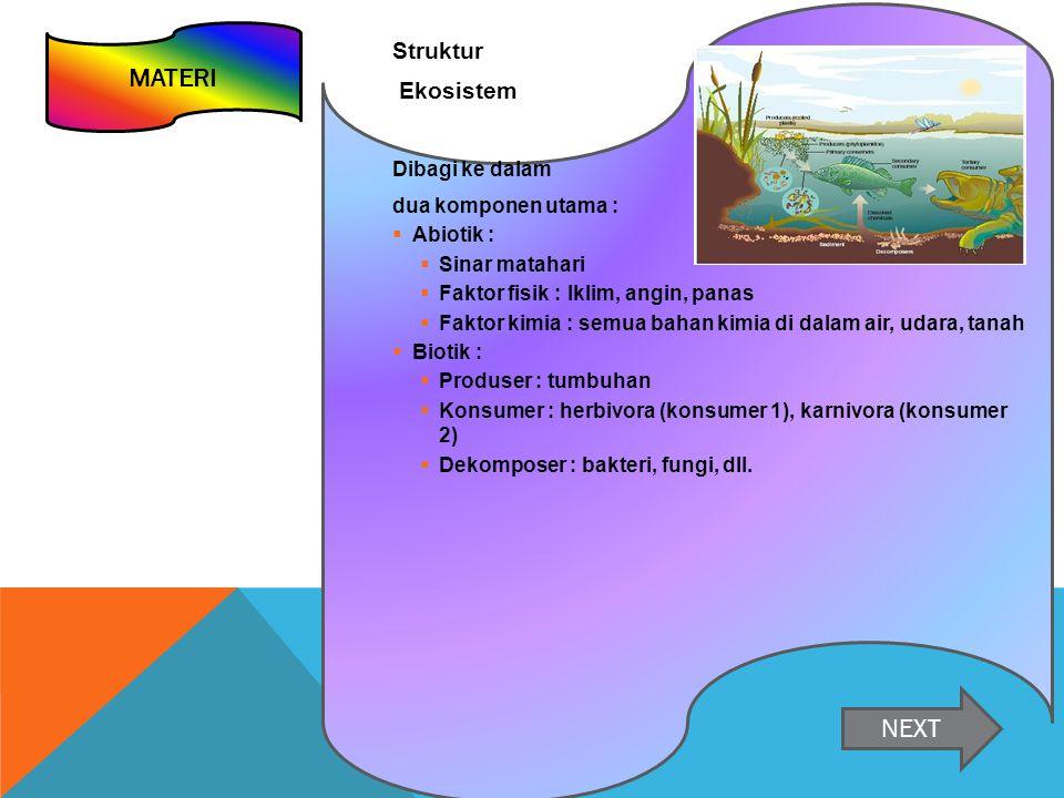 MATERI NEXT Struktur Ekosistem Dibagi ke dalam dua komponen utama :