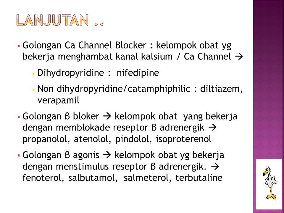 Lanjutan .. Golongan Ca Channel Blocker : kelompok obat yg bekerja menghambat kanal kalsium / Ca Channel 