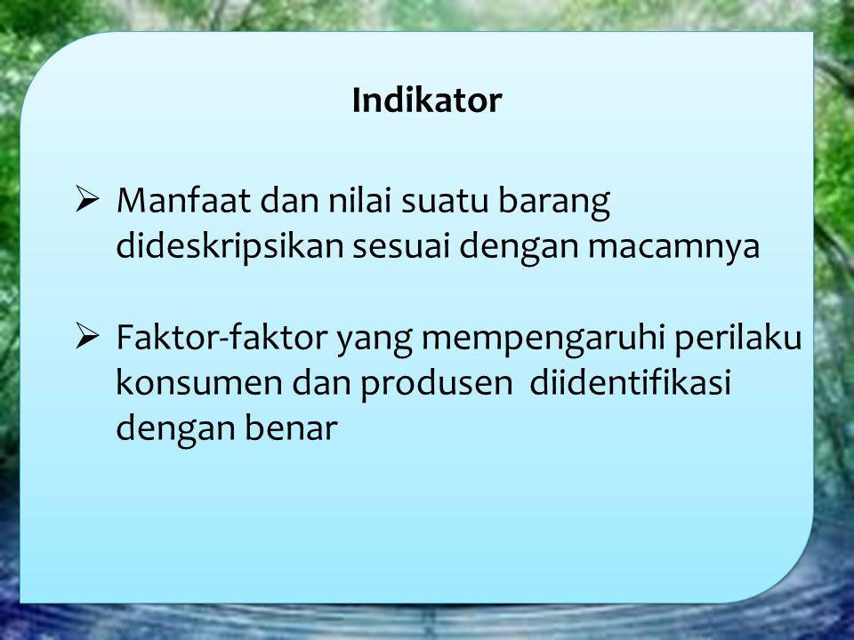 Indikator Manfaat dan nilai suatu barang dideskripsikan sesuai dengan macamnya.