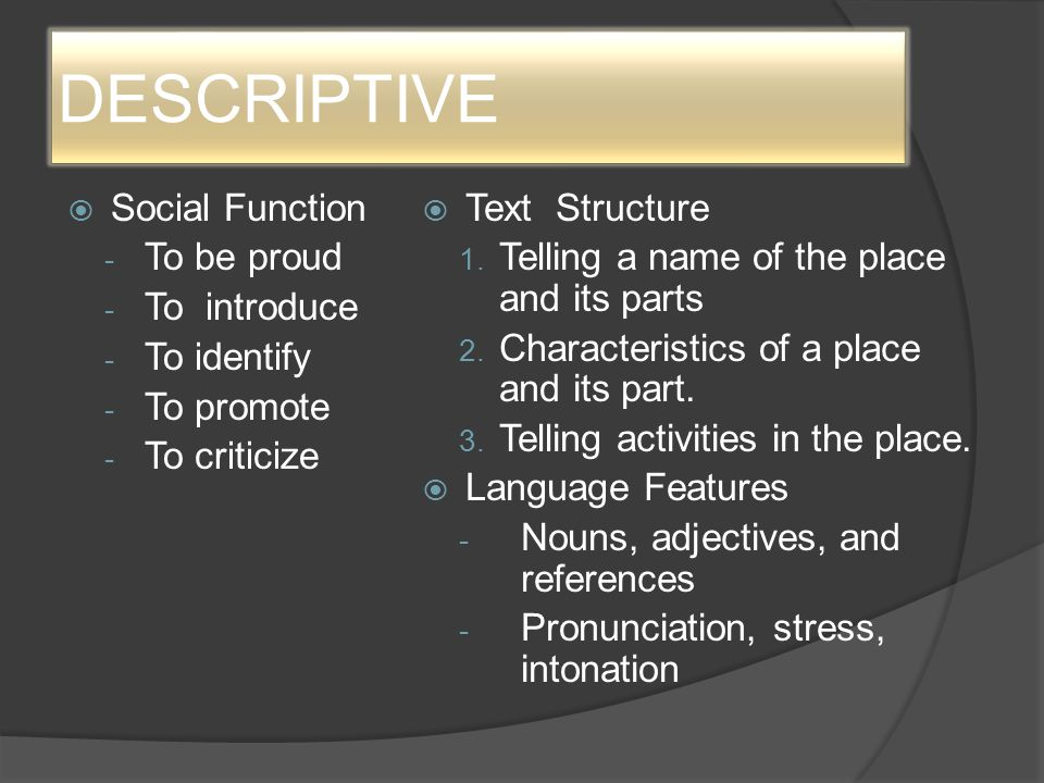 DESCRIPTIVE Social Function To be proud To introduce To identify