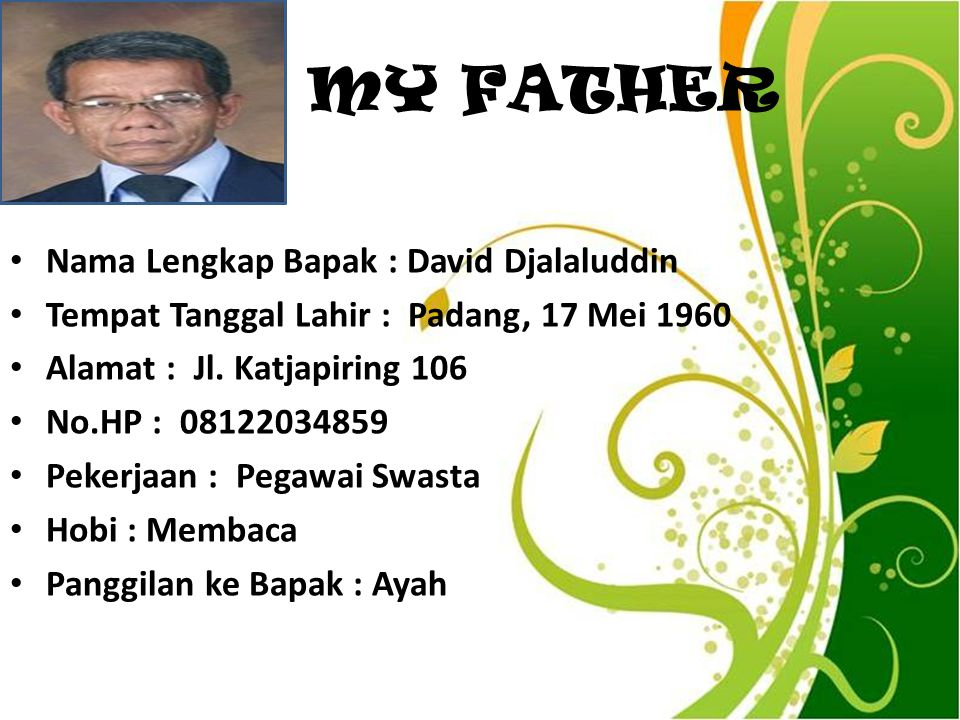 MY FATHER Nama Lengkap Bapak : David Djalaluddin