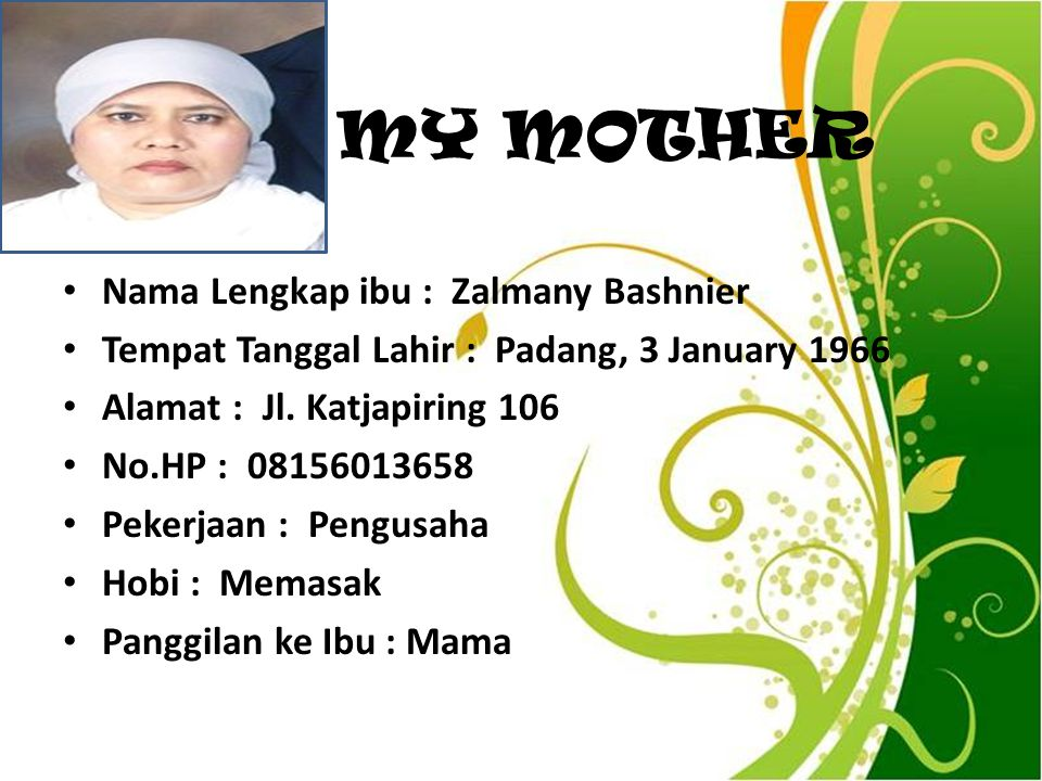 MY MOTHER Nama Lengkap ibu : Zalmany Bashnier
