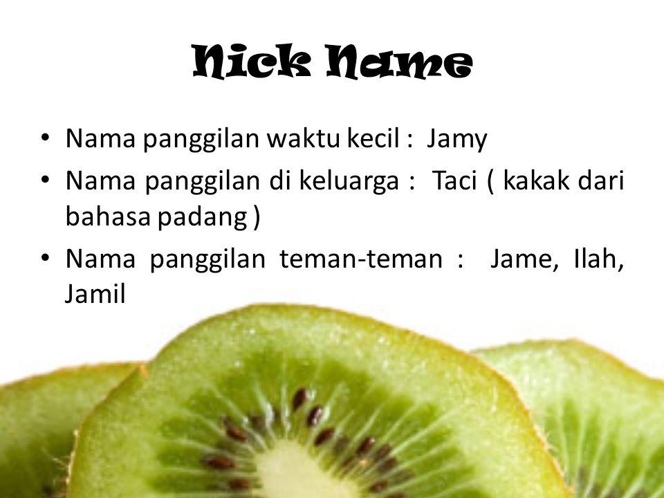 Nick Name Nama panggilan waktu kecil : Jamy