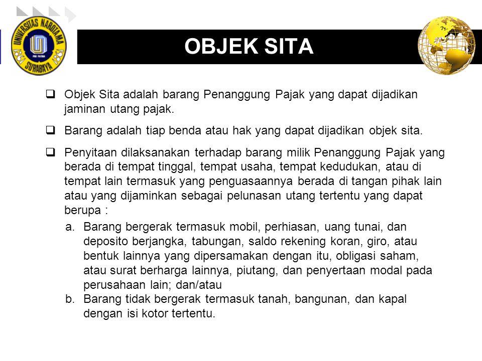 OBJEK SITA Objek Sita adalah barang Penanggung Pajak yang dapat dijadikan jaminan utang pajak.