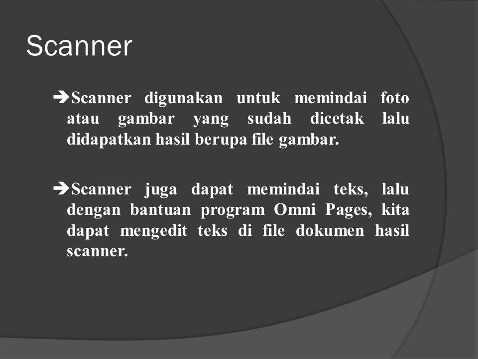 Scanner Scanner digunakan untuk memindai foto atau gambar yang sudah dicetak lalu didapatkan hasil berupa file gambar.