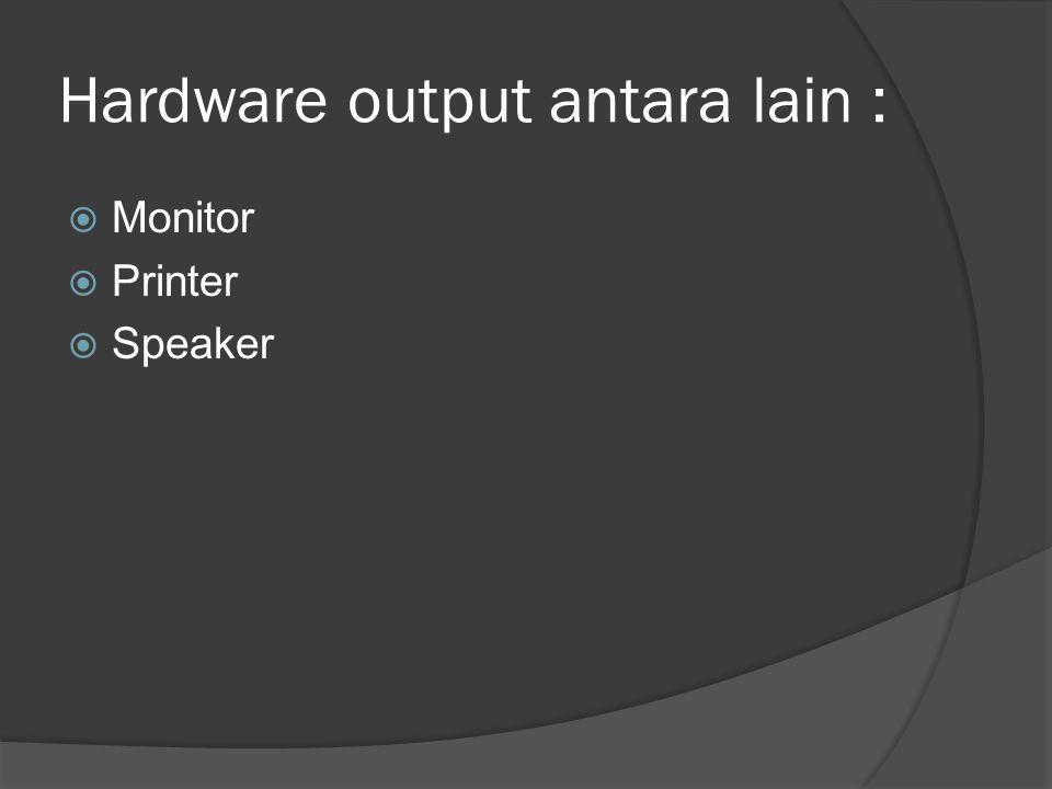 Hardware output antara lain :