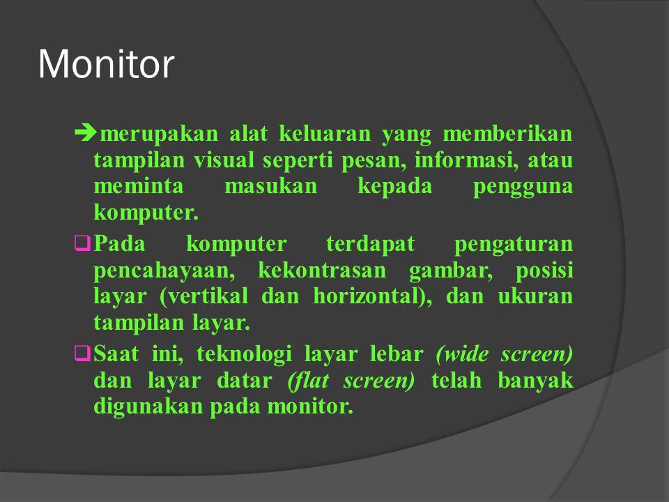 Monitor merupakan alat keluaran yang memberikan tampilan visual seperti pesan, informasi, atau meminta masukan kepada pengguna komputer.