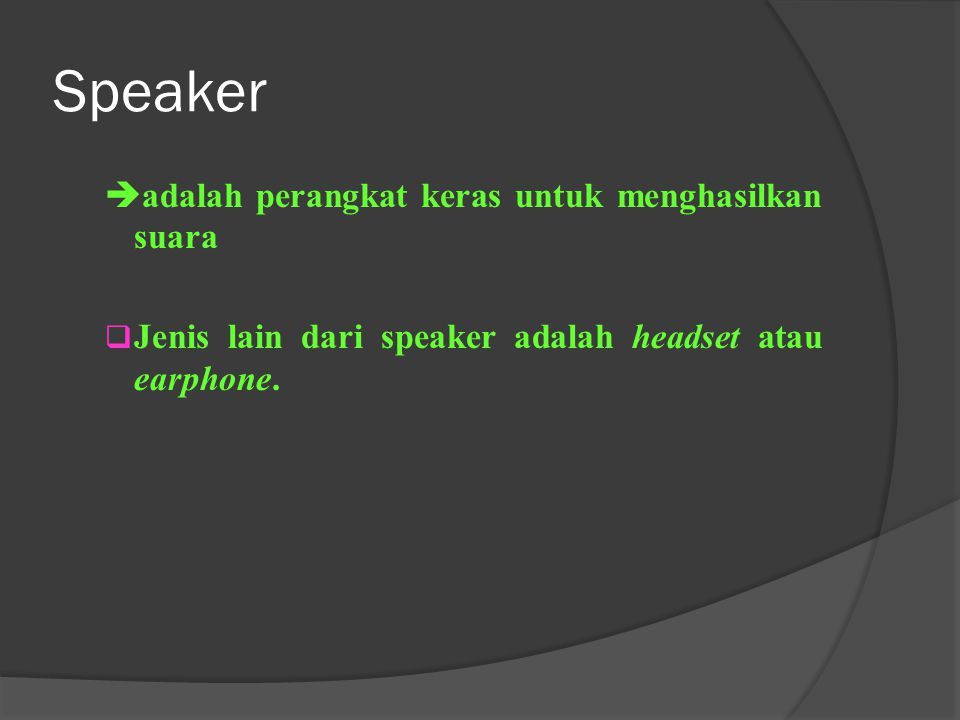 Speaker adalah perangkat keras untuk menghasilkan suara