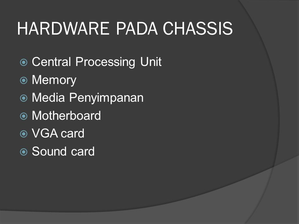HARDWARE PADA CHASSIS Central Processing Unit Memory Media Penyimpanan