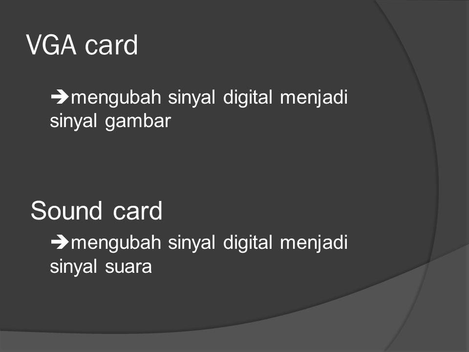 VGA card Sound card mengubah sinyal digital menjadi sinyal gambar
