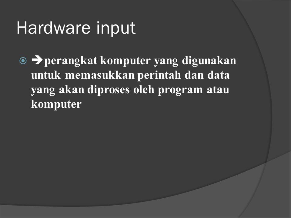 Hardware input perangkat komputer yang digunakan untuk memasukkan perintah dan data yang akan diproses oleh program atau komputer.