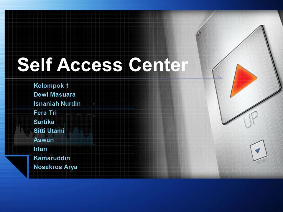 Self Access Center Kelompok 1 Dewi Masuara Isnaniah Nurdin Fera Tri