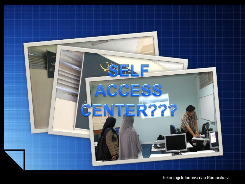 SELF ACCESS CENTER Teknologi Informasi dan Komunikasi