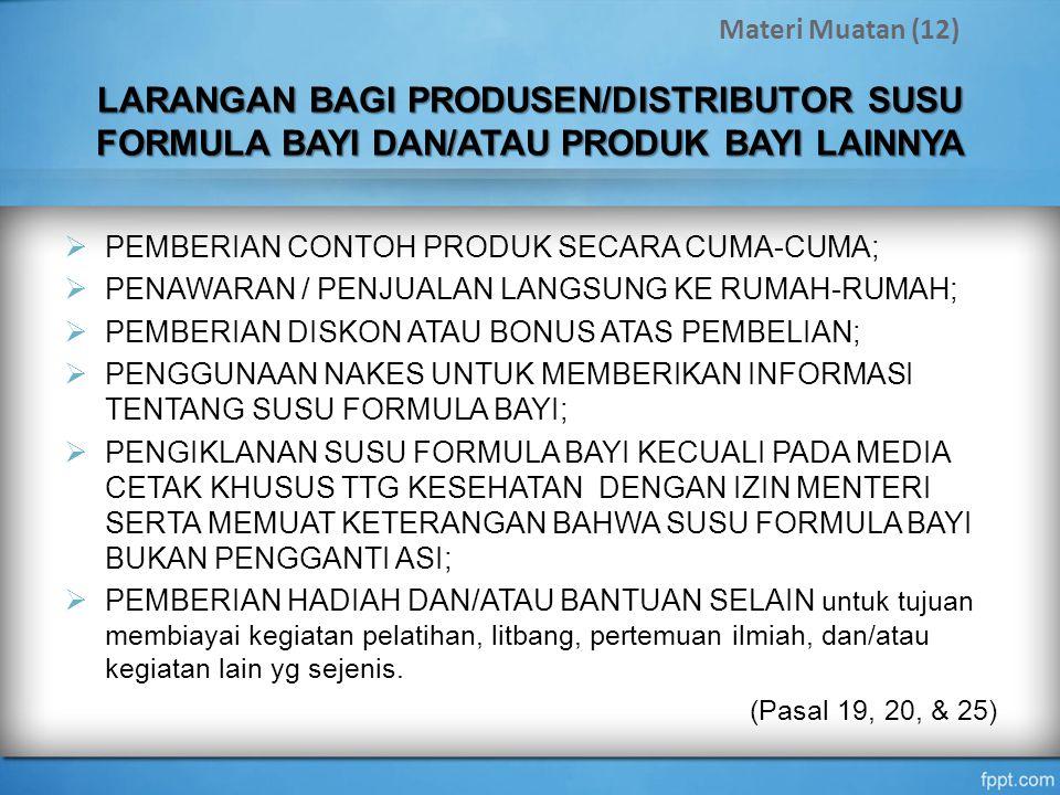 Materi Muatan (12) LARANGAN BAGI PRODUSEN/DISTRIBUTOR SUSU FORMULA BAYI DAN/ATAU PRODUK BAYI LAINNYA.