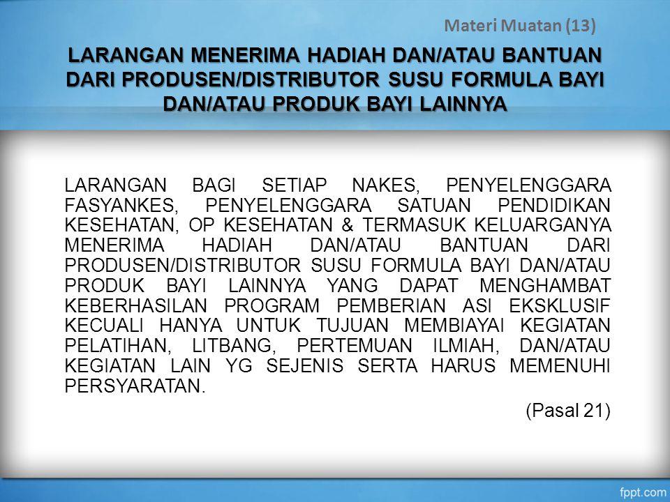 Materi Muatan (13) LARANGAN MENERIMA HADIAH DAN/ATAU BANTUAN DARI PRODUSEN/DISTRIBUTOR SUSU FORMULA BAYI DAN/ATAU PRODUK BAYI LAINNYA.