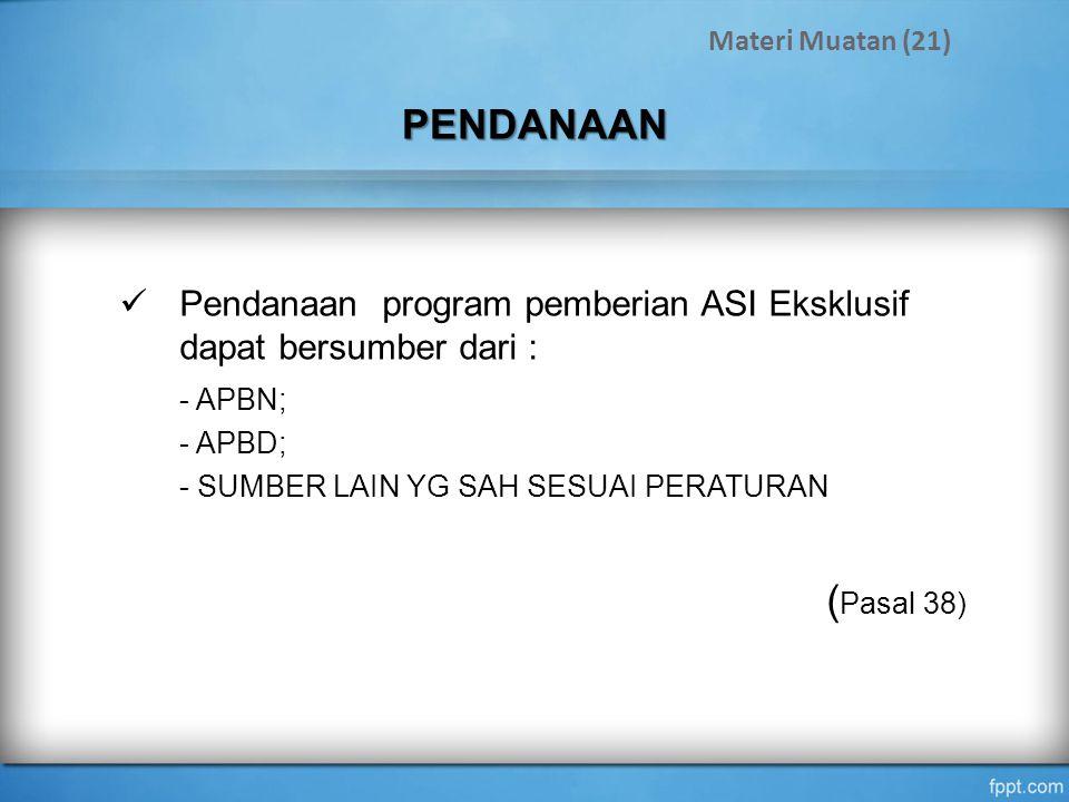 Materi Muatan (21) PENDANAAN. Pendanaan program pemberian ASI Eksklusif dapat bersumber dari : - APBN;