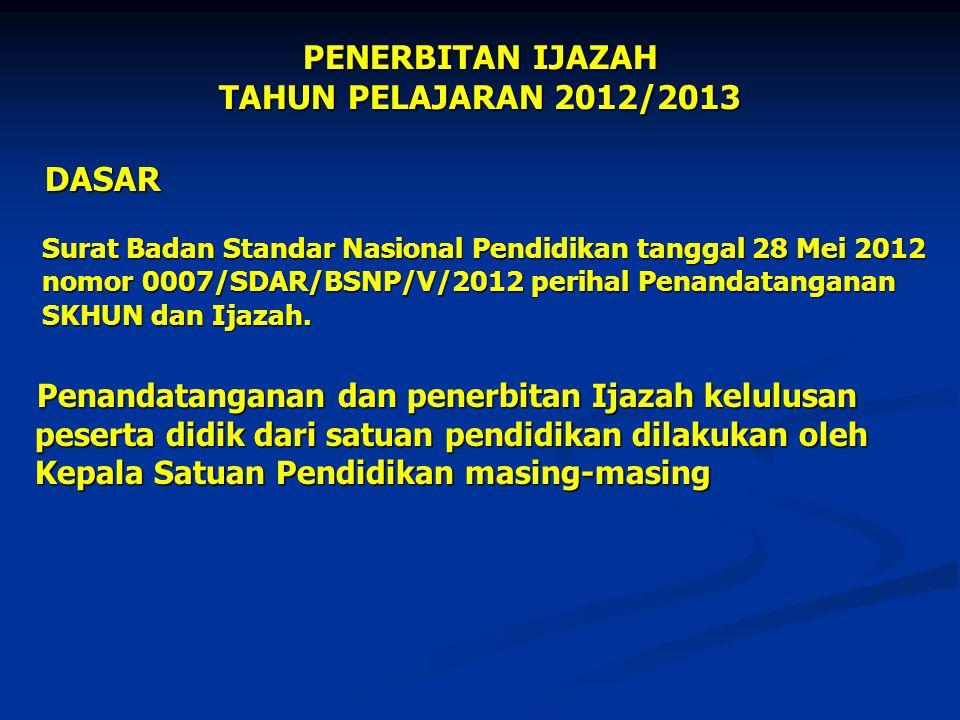 PENERBITAN IJAZAH TAHUN PELAJARAN 2012/2013