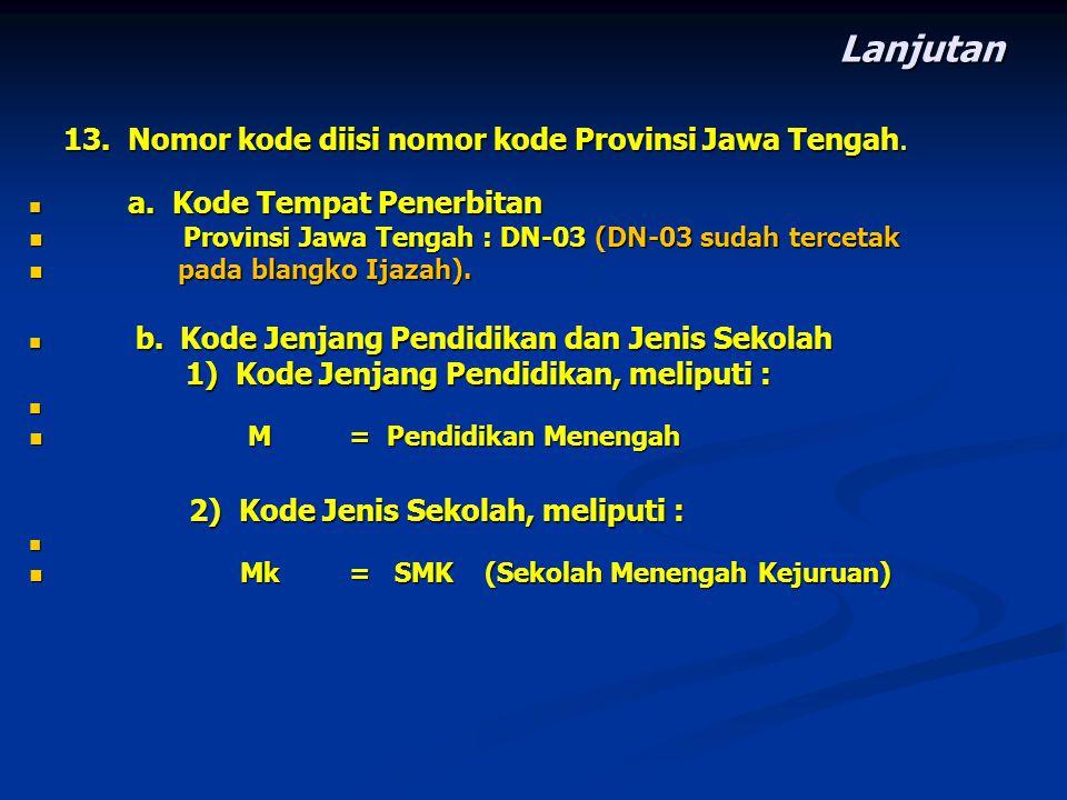 Lanjutan 13. Nomor kode diisi nomor kode Provinsi Jawa Tengah.