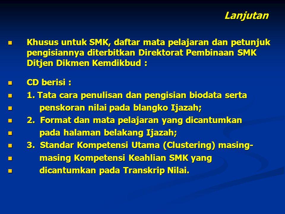 Lanjutan Khusus untuk SMK, daftar mata pelajaran dan petunjuk pengisiannya diterbitkan Direktorat Pembinaan SMK Ditjen Dikmen Kemdikbud :