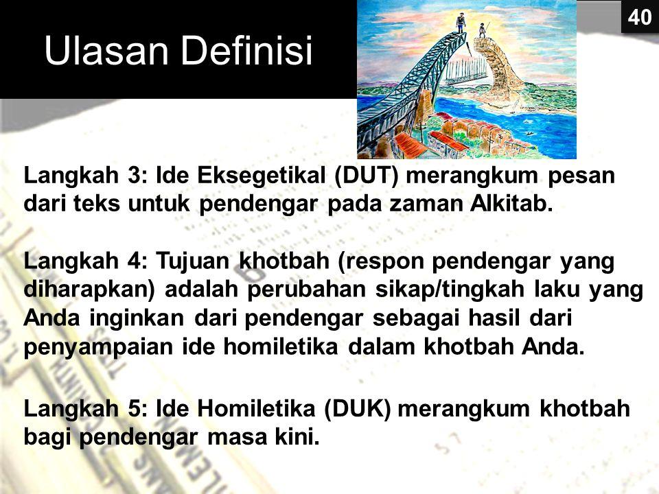 Ulasan Definisi 40. Langkah 3: Ide Eksegetikal (DUT) merangkum pesan dari teks untuk pendengar pada zaman Alkitab.