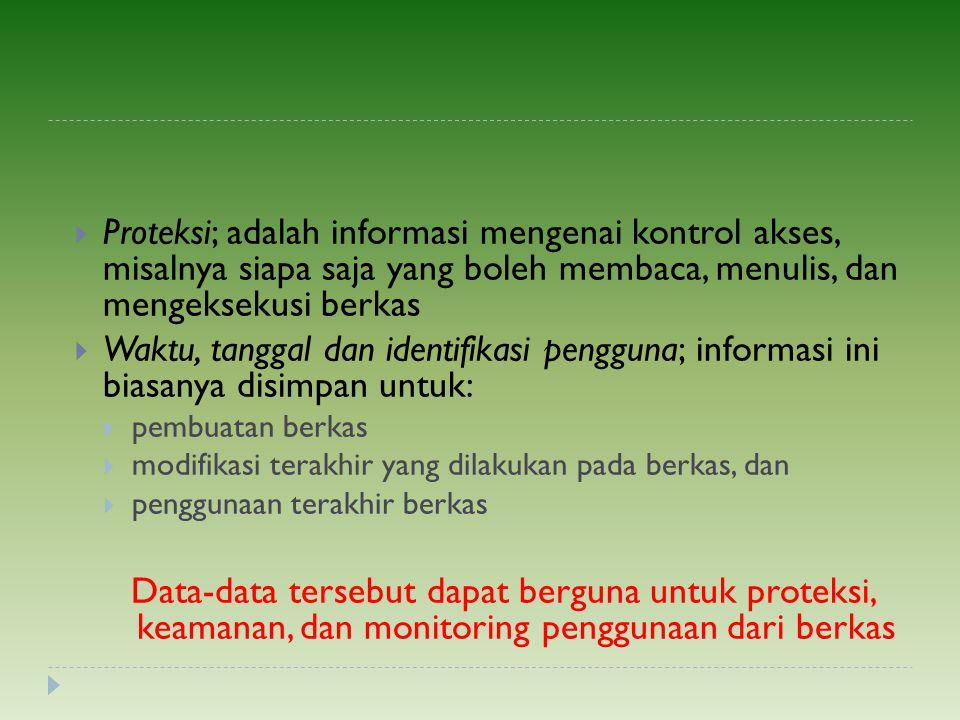 Proteksi; adalah informasi mengenai kontrol akses, misalnya siapa saja yang boleh membaca, menulis, dan mengeksekusi berkas