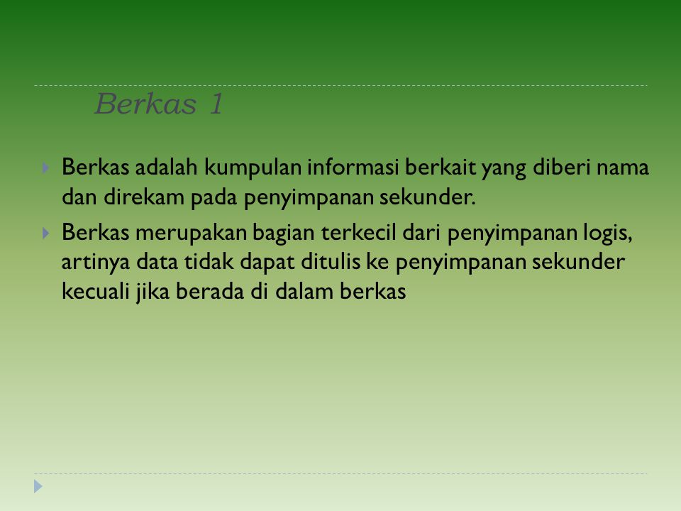 Berkas 1 Berkas adalah kumpulan informasi berkait yang diberi nama dan direkam pada penyimpanan sekunder.