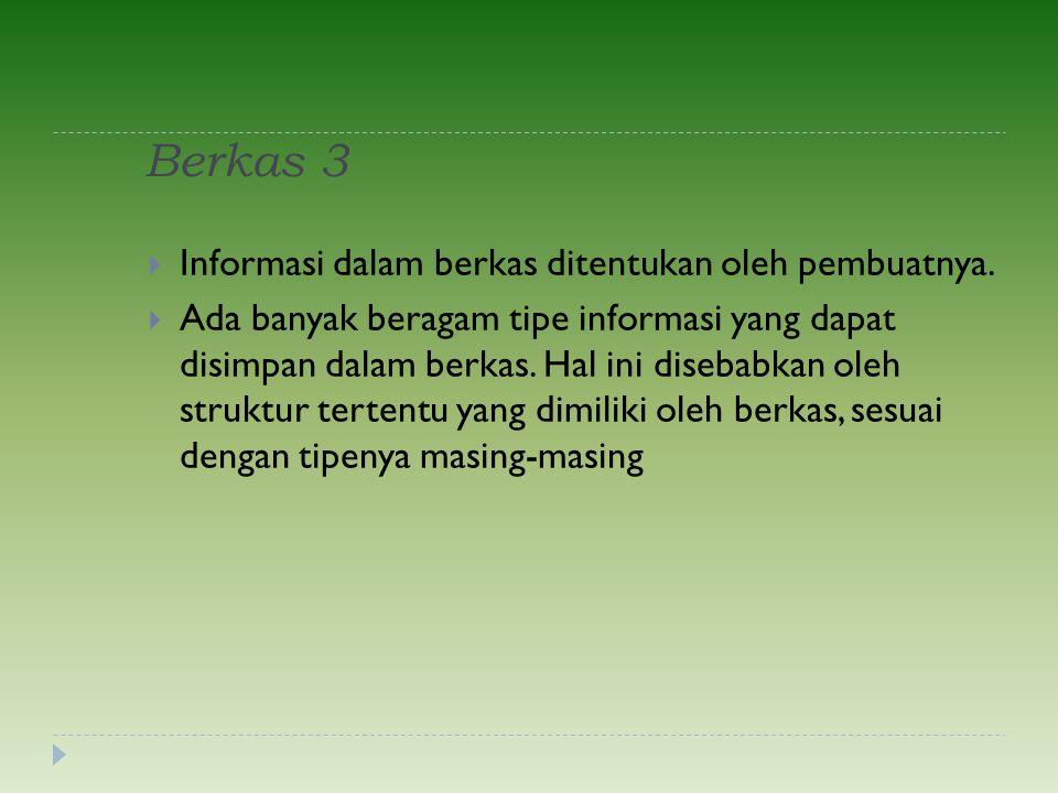 Berkas 3 Informasi dalam berkas ditentukan oleh pembuatnya.