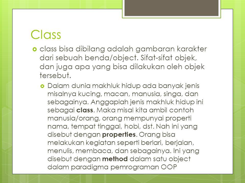 Class class bisa dibilang adalah gambaran karakter dari sebuah benda/object. Sifat-sifat objek, dan juga apa yang bisa dilakukan oleh objek tersebut.