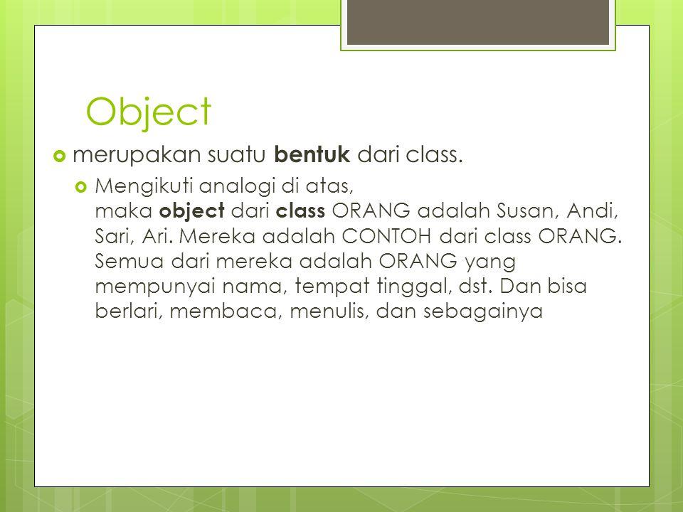 Object merupakan suatu bentuk dari class.