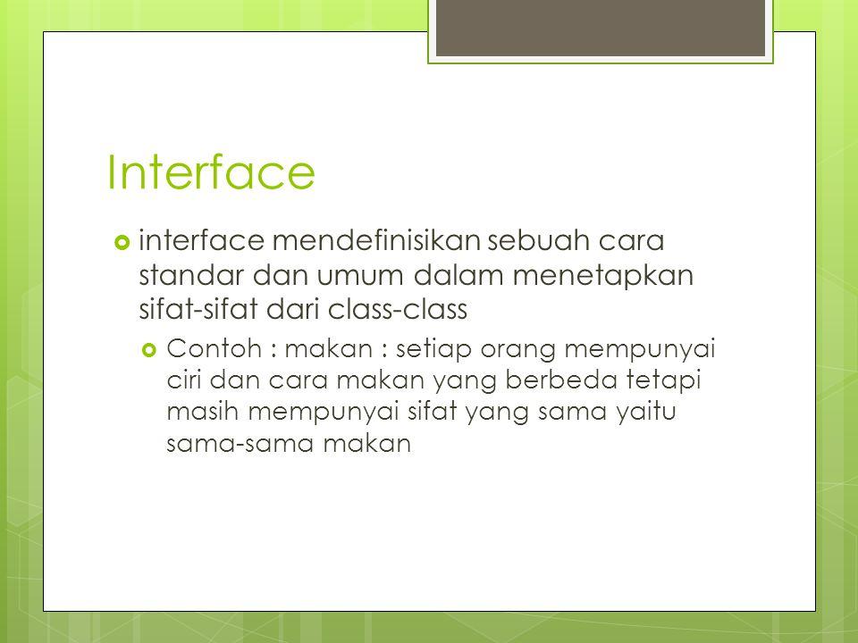 Interface interface mendefinisikan sebuah cara standar dan umum dalam menetapkan sifat-sifat dari class-class.