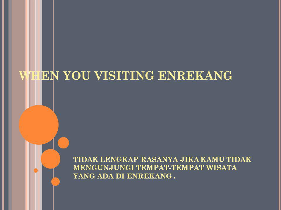 WHEN YOU VISITING ENREKANG