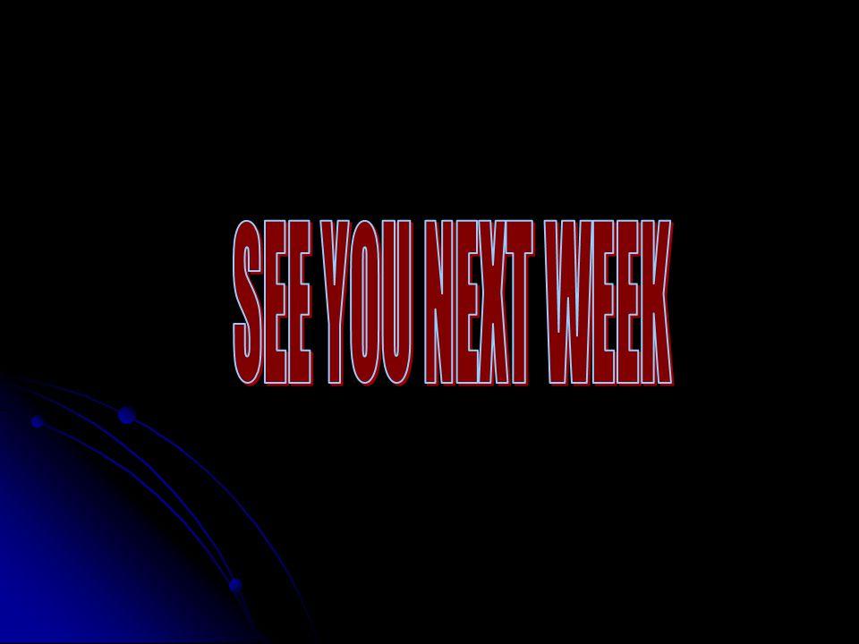SEE YOU NEXT WEEK