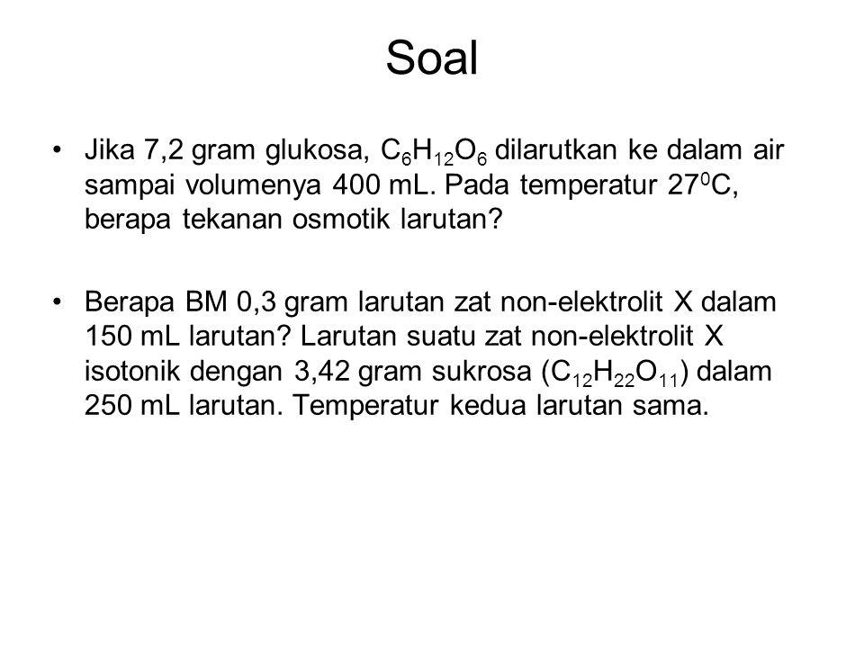Soal Jika 7,2 gram glukosa, C6H12O6 dilarutkan ke dalam air sampai volumenya 400 mL. Pada temperatur 270C, berapa tekanan osmotik larutan