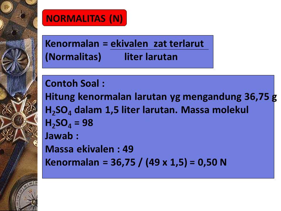 NORMALITAS (N) Kenormalan = ekivalen zat terlarut. (Normalitas) liter larutan. Contoh Soal :
