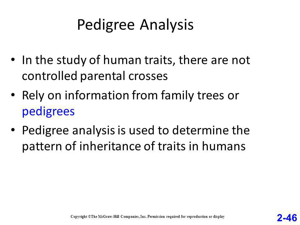 Pedigree Analysis In the study of human traits, there are not controlled parental crosses. Rely on information from family trees or pedigrees.