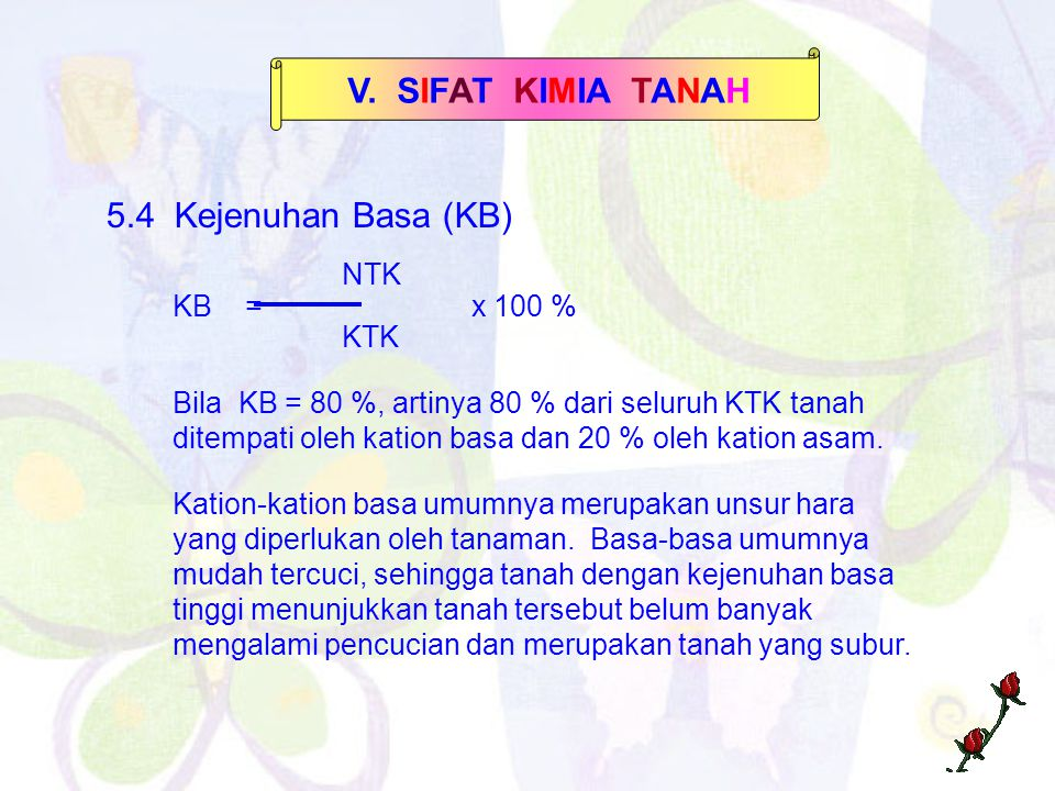 V. SIFAT KIMIA TANAH 5.4 Kejenuhan Basa (KB) NTK KB = x 100 % KTK