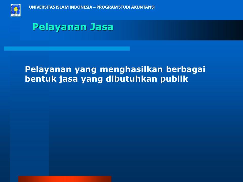Pelayanan Jasa Pelayanan yang menghasilkan berbagai bentuk jasa yang dibutuhkan publik