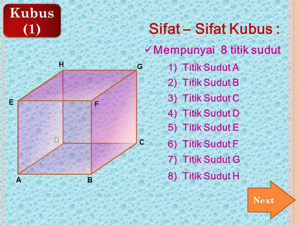 Sifat – Sifat Kubus : Kubus (1) Mempunyai 8 titik sudut
