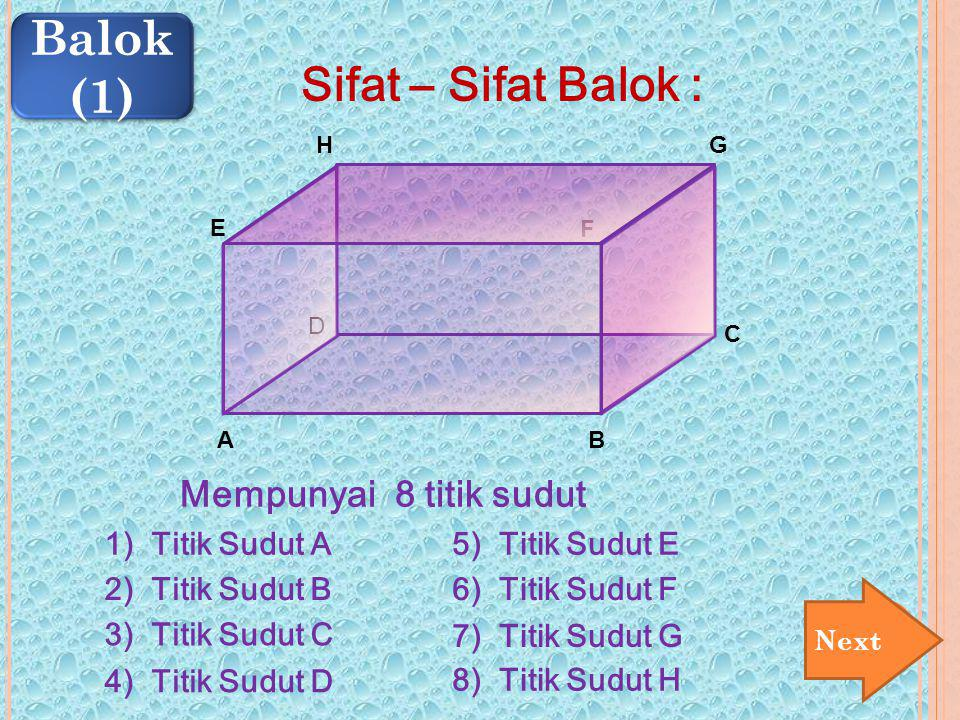 Balok (1) Sifat – Sifat Balok : Mempunyai 8 titik sudut