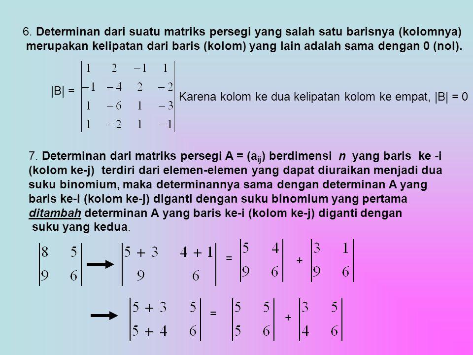 6. Determinan dari suatu matriks persegi yang salah satu barisnya (kolomnya)
