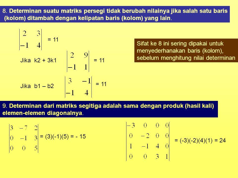 8. Determinan suatu matriks persegi tidak berubah nilainya jika salah satu baris