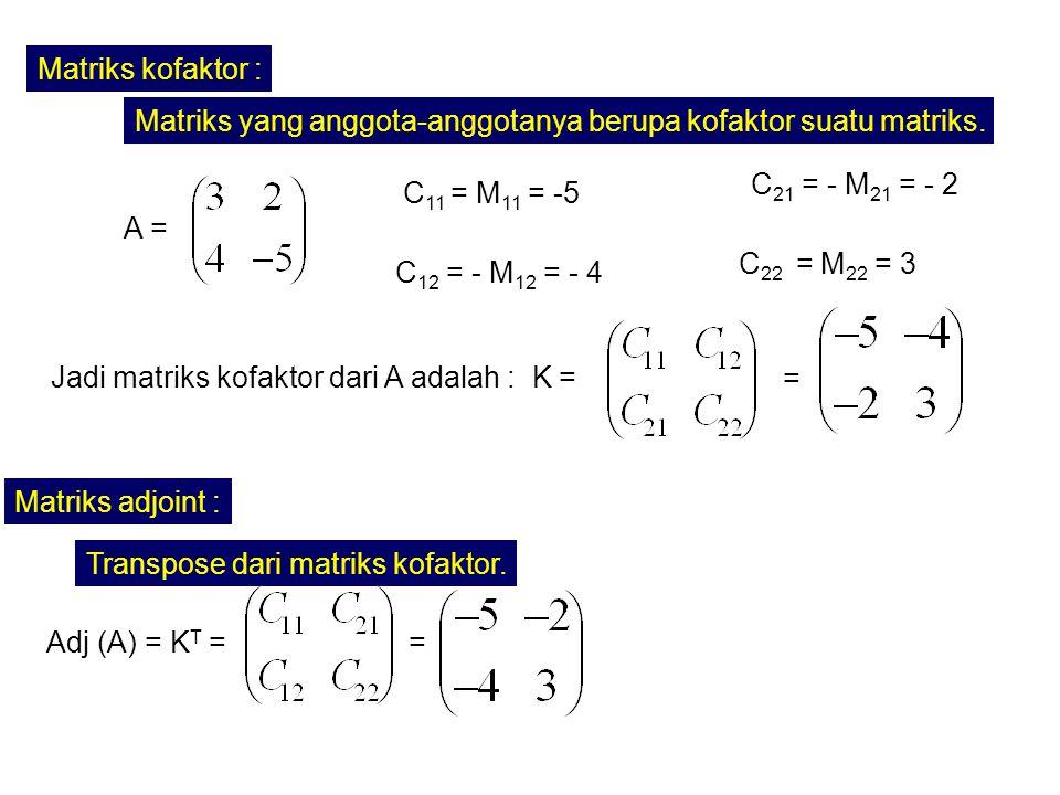 Matriks kofaktor : Matriks yang anggota-anggotanya berupa kofaktor suatu matriks. C21 = - M21 = - 2.