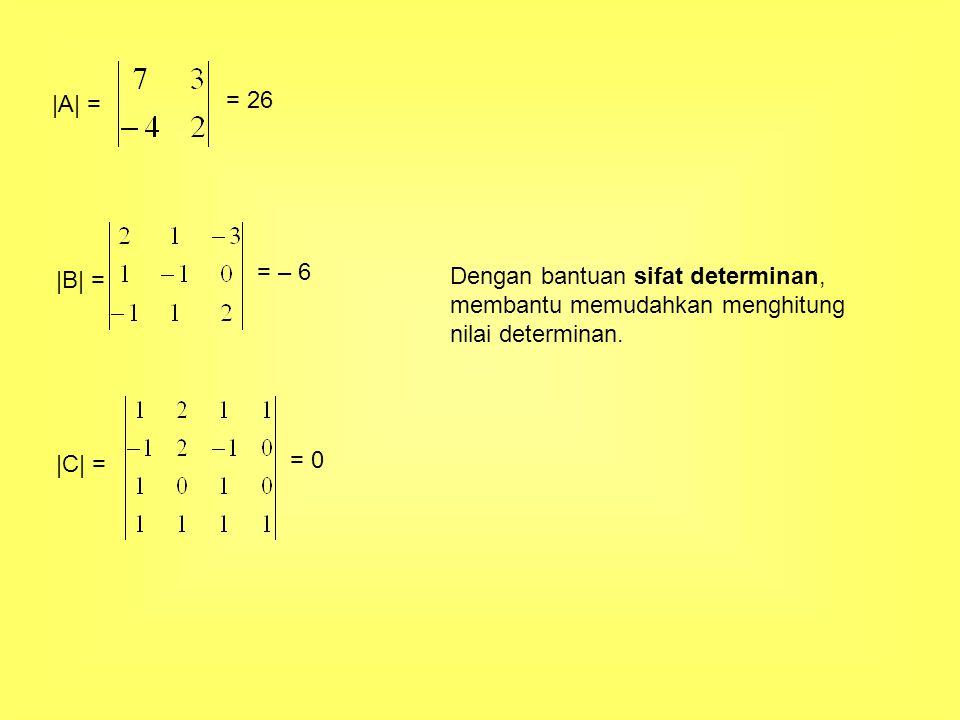 |A| = = 26. = – 6. |B| = Dengan bantuan sifat determinan, membantu memudahkan menghitung. nilai determinan.