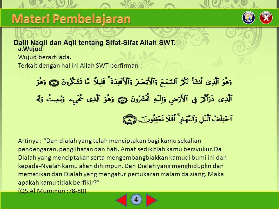 Materi Pembelajaran Dalil Naqli dan Aqli tentang Sifat-Sifat Allah SWT. a.Wujud. Wujud berarti ada.