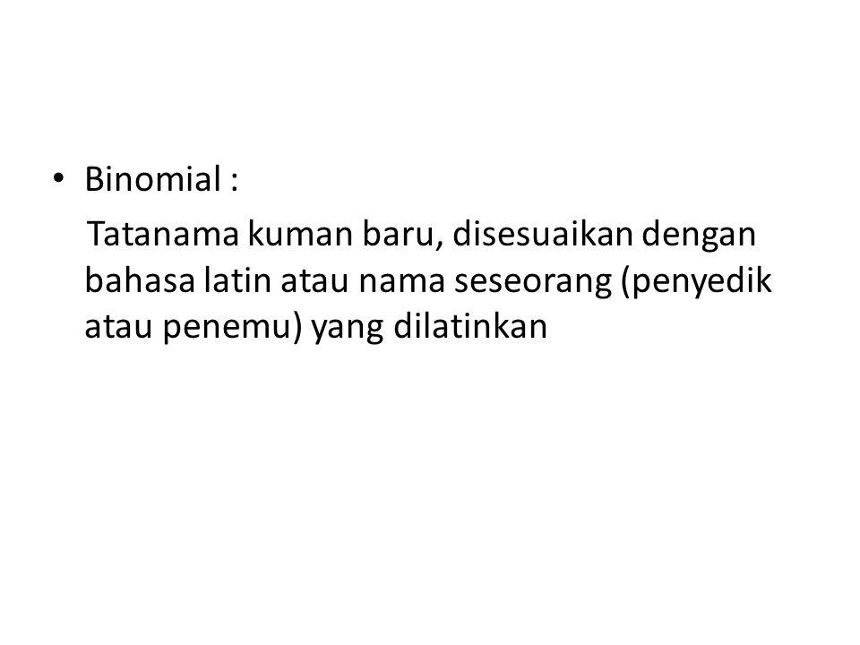 Binomial : Tatanama kuman baru, disesuaikan dengan bahasa latin atau nama seseorang (penyedik atau penemu) yang dilatinkan.