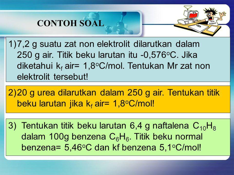 CONTOH SOAL 7,2 g suatu zat non elektrolit dilarutkan dalam. 250 g air. Titik beku larutan itu -0,576oC. Jika.
