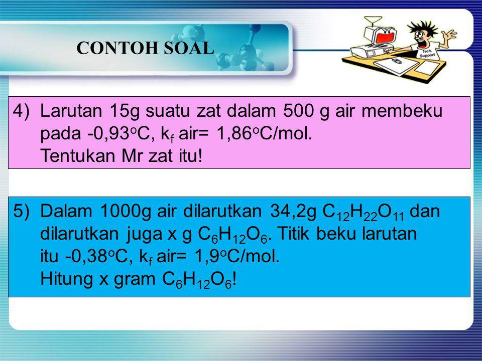 CONTOH SOAL Larutan 15g suatu zat dalam 500 g air membeku. pada -0,93oC, kf air= 1,86oC/mol. Tentukan Mr zat itu!