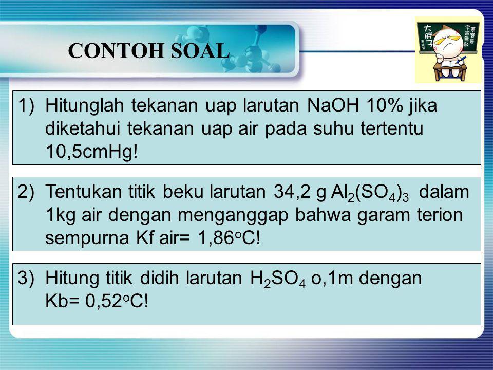 CONTOH SOAL Hitunglah tekanan uap larutan NaOH 10% jika