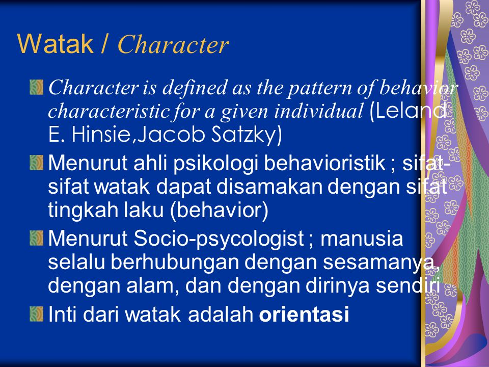 Watak / Character Character is defined as the pattern of behavior characteristic for a given individual (Leland E. Hinsie,Jacob Satzky)
