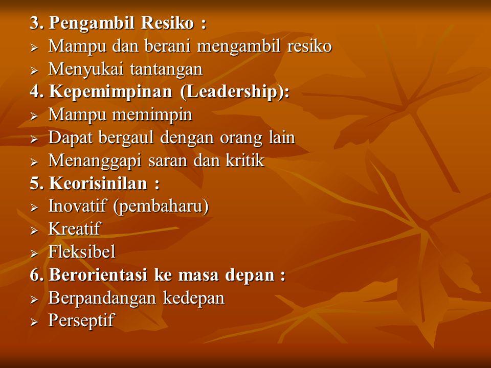 3. Pengambil Resiko : Mampu dan berani mengambil resiko. Menyukai tantangan. 4. Kepemimpinan (Leadership):